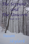 The Serpent and the Unicorn: Book I and II
