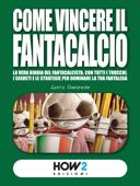 COME VINCERE IL FANTACALCIO (Nuova Edizione 2019-2020)