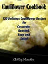 Cauliflower Cookbook 120 Delicious Cauliflower Recipes For Casserole Roasted Soup And Salad