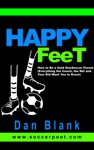 Happy Feet How To Be A Gold Star Soccer Parent - Everything The Coach The Ref And Your Kid Want You To Know