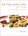 The High Plains Sifter: Retro-Modern Baking for Every Altitude (Part 1: Cookies)
