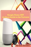 Google Home 2017 An Easy Guide To The Features