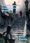 5 Short Spooky, Scary Horror Stories.