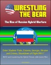 Wrestling The Bear The Rise Of Russian Hybrid Warfare - Enter Vladimir Putin Estonia Georgia Ukraine And Crimea Shootdown Of Flight MH17 NATO And Countering The Hybrid Threat Little Green Men
