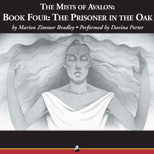 The Prisoner in the Oak: The Mists of Avalon: Book Four (Audiobook)
