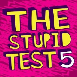 The Stupid Test 5