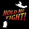 HOLD ME TIGHT!