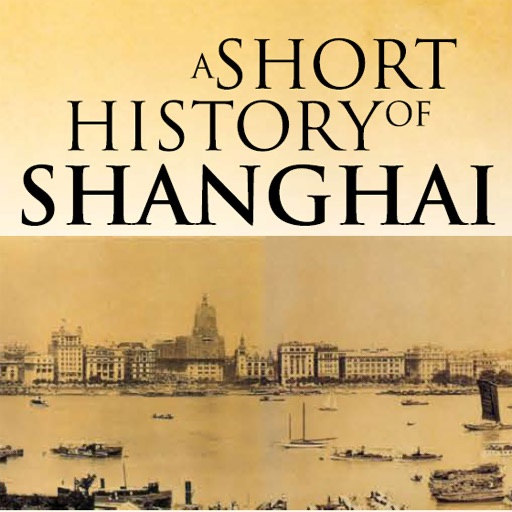 A SHORT HISTORY OF SHANGHAI: Being an Account of the Growth and Development of the International Settlement