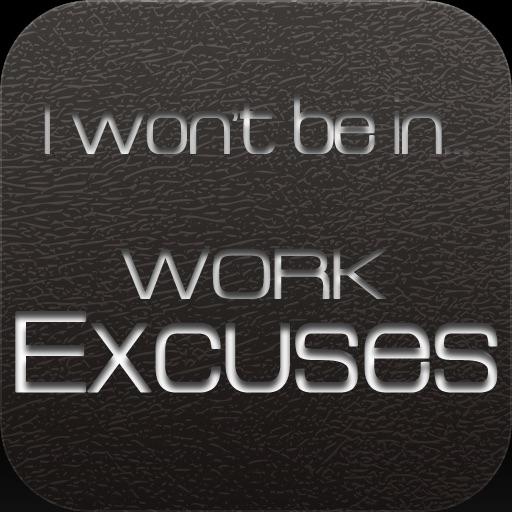 I won't be in... Work excuses!!