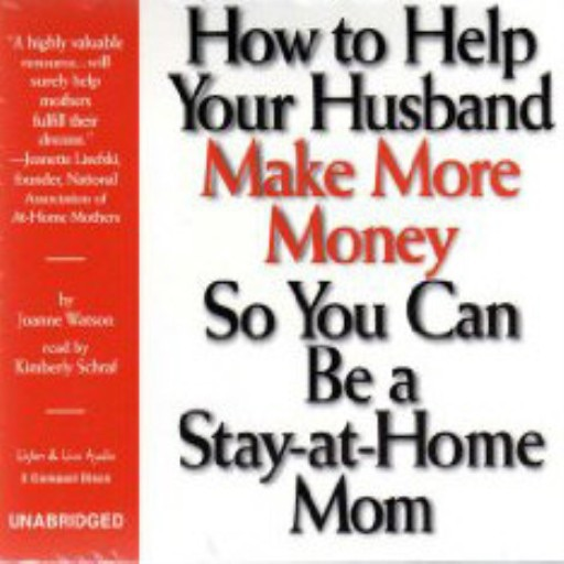 How To Help Your Husband Make More Money So You Can Be A Stay-At-Home Mom (Audiobook)