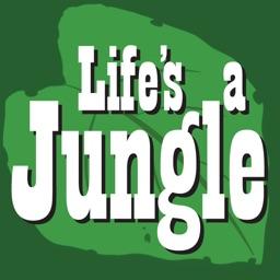 Life's a Jungle