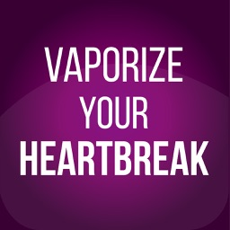 Vaporize Your Heartbreak