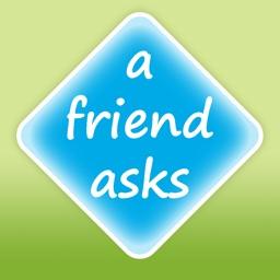 A Friend Asks