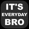 It's Everyday Bro - Daily Vlogs