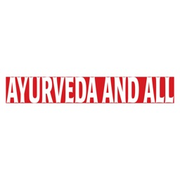 Ayurveda and all