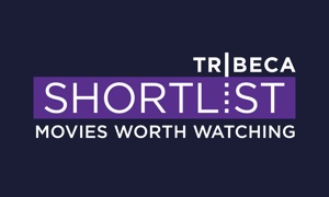 Tribeca Shortlist – Movies Worth Watching