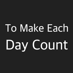 To Make Each Day Count