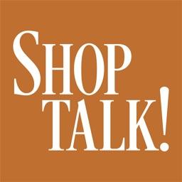 Shop Talk!