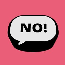 Say no!  After
