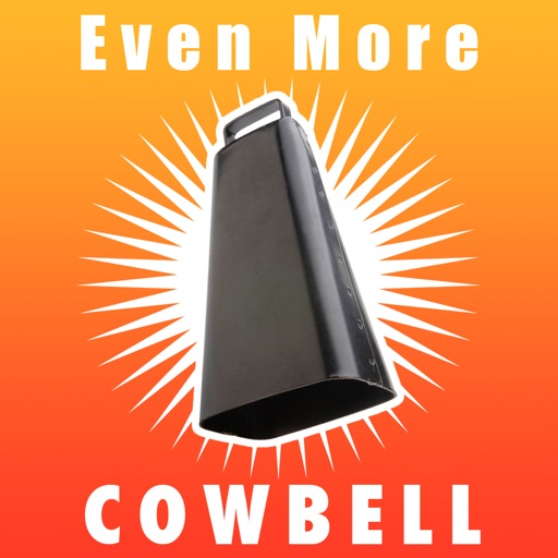 Even More Cowbell
