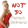 NOT SO Perfect Girlfriend