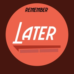 Later - So you would remember
