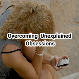 Overcoming Unexplained Obsessions