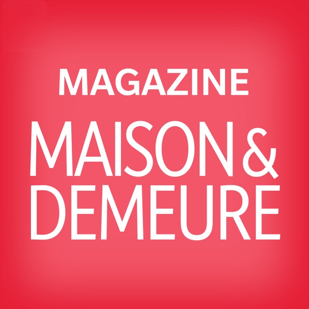 Maison demeure magazine on the app store - Maison demeure magazine ...