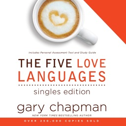 The Five Love Languages: Singles Edition (by Gary Chapman)