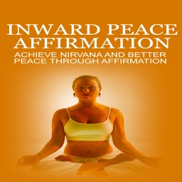 Inward Peace Affirmation:Learn how to Affirm yourself to Inner Peace