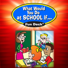 Activities of What Would You Do at School If Fun Deck