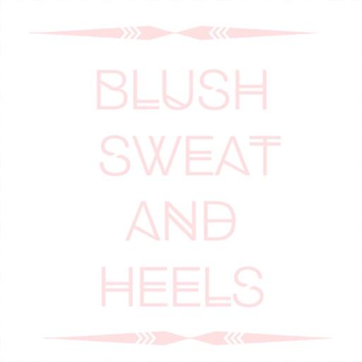 Blush, Sweat, and Heels