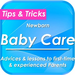 Newborn Baby Care, Advices, lessons, Tips & Tricks.