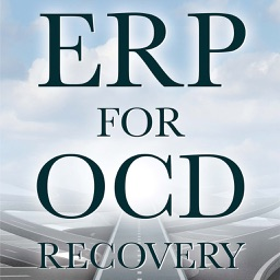 ERP For OCD - Exposure  Response Prevention For Obsessive Compulsive Disorder Recovery