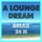 THE BEST OF MUSIC FOR YOUR DAILY RELAX - Lounge, Ambient, Chillout, Easy Listening 24H