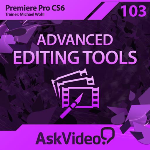 AV for Premiere Pro CS6 103 - Advanced Editing Tools