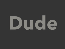 Do you know a dude