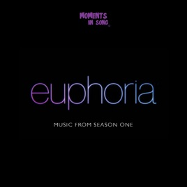 Euphoria: Music From Season 1 by Moments In Song on Apple Music