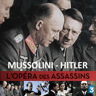 Mussolini - Hitler, l'opéra des assassins - Mussolini - Hitler, l'opéra des assassins