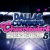 Dallas Cowboys Cheerleaders: Making the Team, Season 5 - Synopsis and Reviews