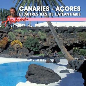Antoine, Canaries, Açores et autres îles de l'Atlantique - Episode 1