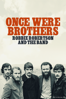 Once Were Brothers: Robbie Robertson and The Band - Daniel Roher