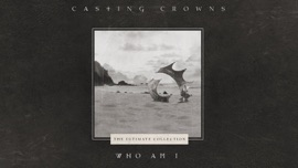Who Am I Casting Crowns Christian Music Video 2020 New Songs Albums Artists Singles Videos Musicians Remixes Image