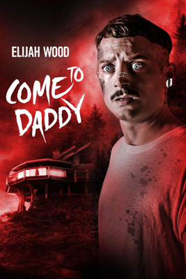 Come to Daddy Movie Synopsis, Reviews
