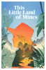This Little Land of Mines - Erin McGoff