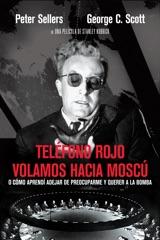 Teléfono Rojo Volamos Hacia Moscú O Cómo Aprendí a Dejar De Preocuparme Y Querer a La Bomba