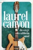 Andrew Slater - Laurel Canyon – die Wiege des California Sound artwork