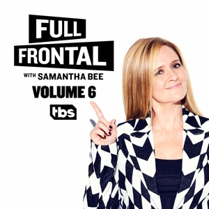 Full Frontal with Samantha Bee, Vol. 6