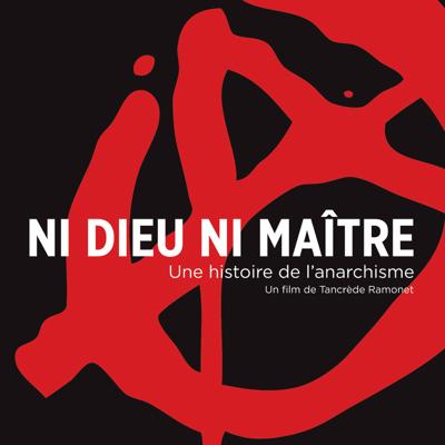 Ni Dieu ni Maître - Une histoire de l'anarchisme - Ni Dieu ni Maître - Une histoire de l'anarchisme