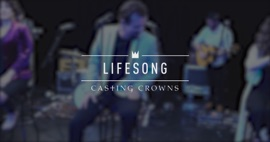 Lifesong (New York Sessions) Casting Crowns Christian Music Video 2019 New Songs Albums Artists Singles Videos Musicians Remixes Image